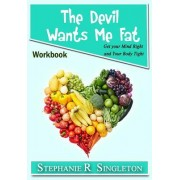 The Devil Wants Me Fat: Get Your Mind Right and Your Body Tight Workbook