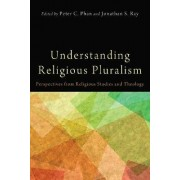 Understanding Religious Pluralism by Peter C Phan