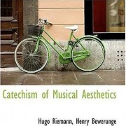 Catechism of Musical Aesthetics by Henry Bewerunge