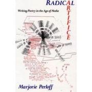 Radical Artifice by Marjorie Perloff