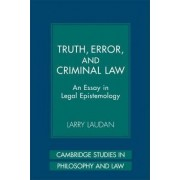 Truth, Error, and Criminal Law by Larry Laudan