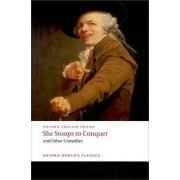 She Stoops to Conquer and Other Comedies by Oliver Goldsmith