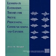 Lessons in Estimation Theory for Signal Processing, Communications and Control by Jerry M. Mendel
