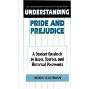 Understanding Pride and Prejudice by Debra Teachman