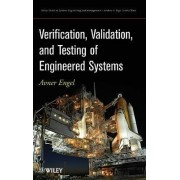 Verification, Validation and Testing of Engineered Systems by Avner Engel