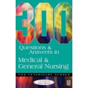 300 Questions and Answers in Medical and General Nursing for Veterinary Nurses by Caw