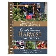 Wanda E. Brunstetter's Amish Friends Harvest Cookbook: Over 240 Recipes for Using and Preserving the Bounty of the Land