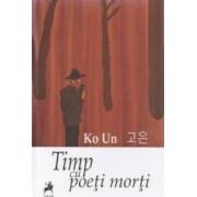 Timp cu poeti morti - Ko Un