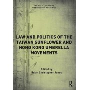 The Law and Politics of the Taiwan Sunflower and Hong Kong Umbrella Movements by Jones Brian Christopher