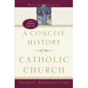 Concise History of Catholic, A by Thomas Bokenkotter