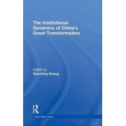 The Institutional Dynamics of China's Great Transformation by Xiaoming Huang