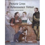 Private Lives in Renaissance Venice by Ms. Patricia Fortini Brown