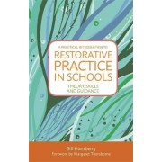 A Practical Introduction to Restorative Practice in Schools by Bill Hansberry