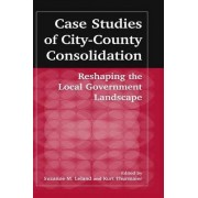 Case Studies of City-County Consolidation by Suzanne M. Leland