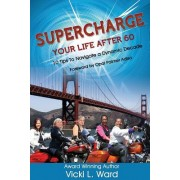 Supercharge Your Life After 60!: 10 Tips to Navigate a Dynamic Decade