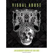 Visual Abuse: Jim Blanchard's Graphic Art 1982-2002 by Jim Blanchard