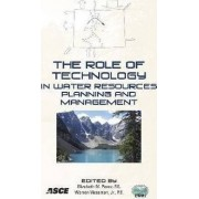 The Role of Technology in Water Resources Planning and Management by Warren Viessman