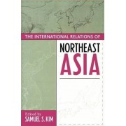 The International Relations of Northeast Asia by Samuel S. Kim