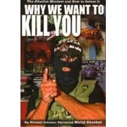 Why We Want to Kill You by Walid Shoebat