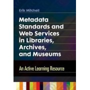Metadata Standards and Web Services in Libraries, Archives, and Museums by Erik Mitchell