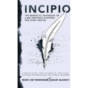 Incipio - the Essential Handbook of 2,000 Sentence Starters for Every Writer by Marc Dettenrieder