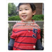 A Pediatric Guide to Children's Oral Health by American Academy of Pediatrics