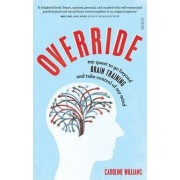Override: My Quest to Discover the Truth About Brain Training and Rewire My Imperfect Mind by Caroline Williams