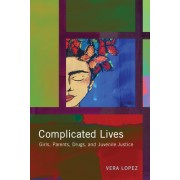 Complicated Lives: Girls, Parents, Drugs, and Juvenile Justice