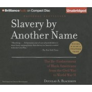 Slavery by Another Name by Douglas A Blackmon