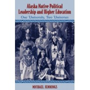 Alaska Native Political Leadership and Higher Education by Michael L. Jennings