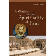 A Window into the Spirituality of Paul by Patrick J. Hartin