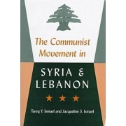 The Communist Movement in Syria and Lebanon by Tareq Y. Ismael