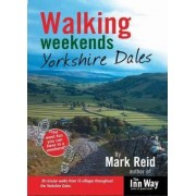 Walking Weekends: 30 Circular Walks from 15 Villages Throughout the Yorkshire Dales by Mark Reid