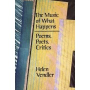 The Music of What Happens by Helen Vendler