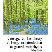Ontology, Or, the Theory of Being; An Introduction to General Metaphysics by Coffey Peter