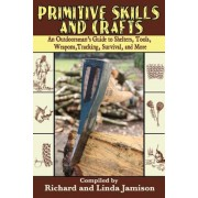 Primitive Skills and Crafts: An Outdoorsman's Guide to Shelters, Tools, Weapons, Tracking, Survival, and More, Paperback