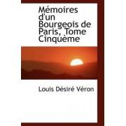 Memoires D'Un Bourgeois de Paris, Tome Cinqueme by Louis Dsir Vron