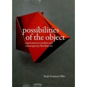 Possibilities of the Object - Experiments in Modern and Contemporary Brazilian Art by Briony Fer