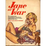Jane At War - The Original And Unexpurgated Adventures Of The British Secret Weapon Of World War Two, Jane Of The Daily Mirror