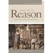 Come Let Us Reason by Paul Copan