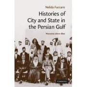 Histories of City and State in the Persian Gulf by Nelida Fuccaro