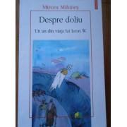 Despre Doliu Un An Din Viata Lui Leon W. - Mircea Mihaies