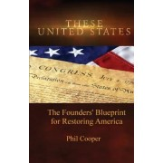 These United States: The Founders' Blueprint for Restoring America