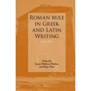 Roman Rule in Greek and Latin Writing by Jesper Majbom Madsen