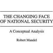The Changing Face of National Security by Robert Mandel