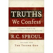 Truths We Confess: A Layman's Guide to the Westminster Confession of Faith by JR. Dr R C Sproul