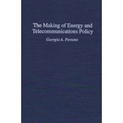 The Making of Energy and Telecommunications Policy by Georgia A. Persons