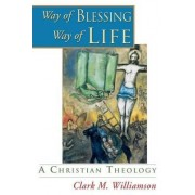 Way of Blessing, Way of Life by Clark M Williamson
