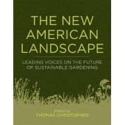 The New American Landscape: Leading Voices on the Future of Sustainable Gardening by Thomas Christopher