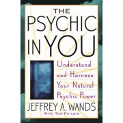 The Psychic in You: Understand and Harness Your Natural Psychic Power by Jeffrey A. Wands